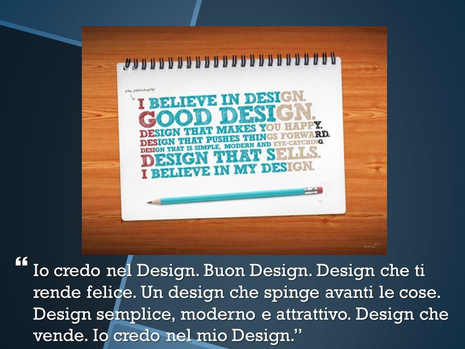 Io credo nel Design. Buon Design. Design che ti rende felice