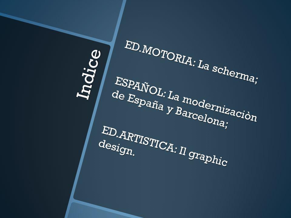 ED.MOTORIA: La scherma; ESPAÑOL: La modernizaciòn de España y Barcelona; ED.ARTISTICA: Il graphic design.