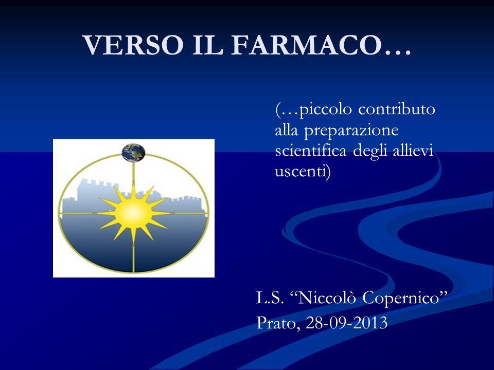 VERSO IL FARMACO… (…piccolo contributo alla preparazione scientifica degli allievi uscenti) L.S. Niccolò Copernico