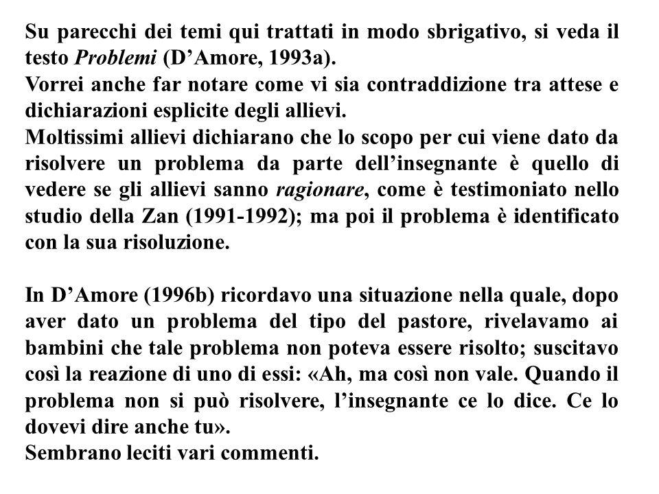 Su parecchi dei temi qui trattati in modo sbrigativo, si veda il testo Problemi (D'Amore, 1993a).