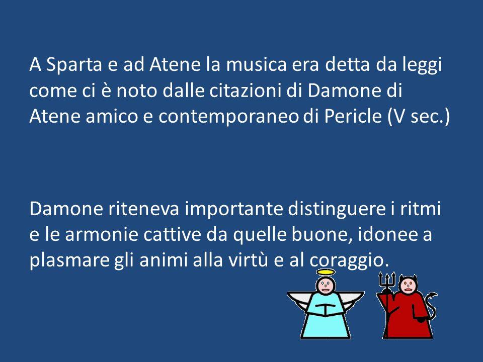 A Sparta e ad Atene la musica era detta da leggi come ci è noto dalle citazioni di Damone di Atene amico e contemporaneo di Pericle (V sec.)