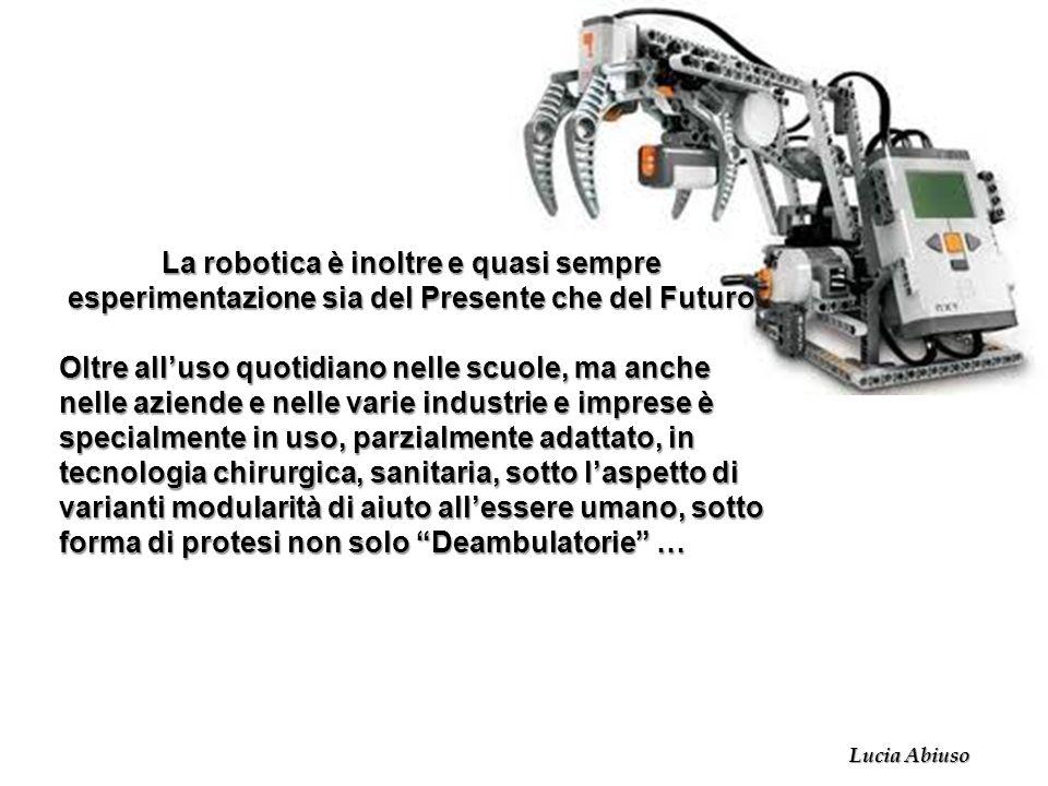 La robotica è inoltre e quasi sempre esperimentazione sia del Presente che del Futuro