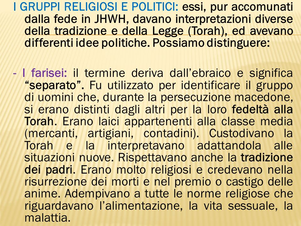 I GRUPPI RELIGIOSI E POLITICI: essi, pur accomunati dalla fede in JHWH, davano interpretazioni diverse della tradizione e della Legge (Torah), ed avevano differenti idee politiche.