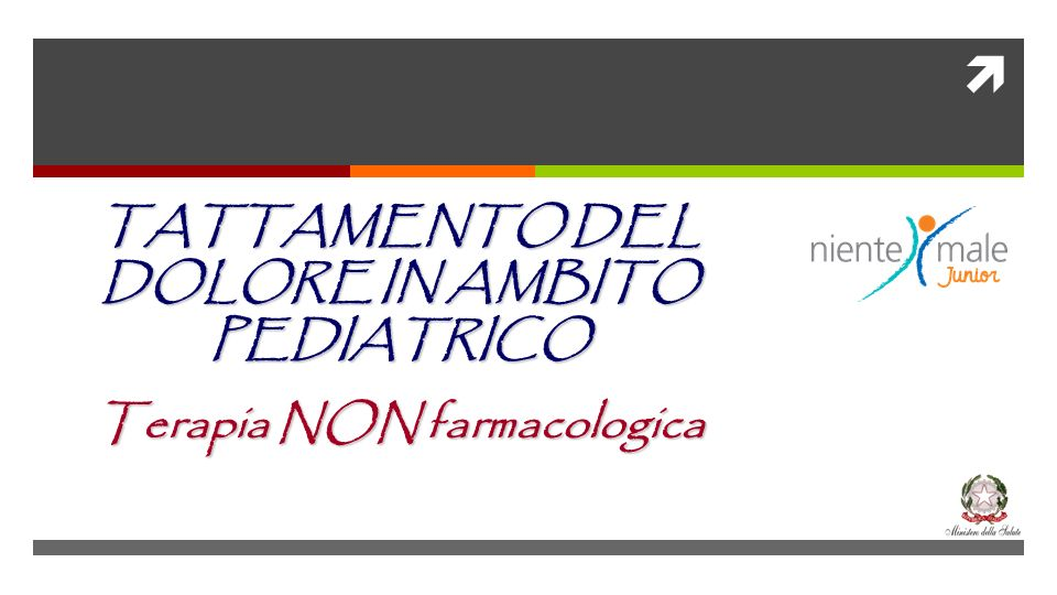 TATTAMENTO DEL DOLORE IN AMBITO PEDIATRICO Terapia NON farmacologica