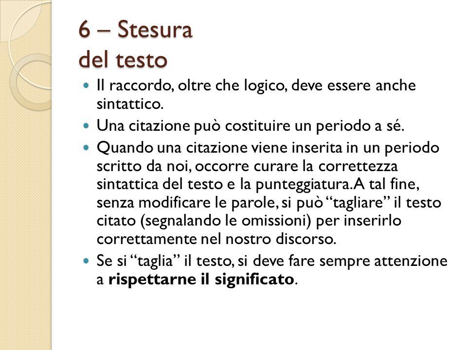 6 – Stesura del testo Il raccordo, oltre che logico, deve essere anche sintattico. Una citazione può costituire un periodo a sé.