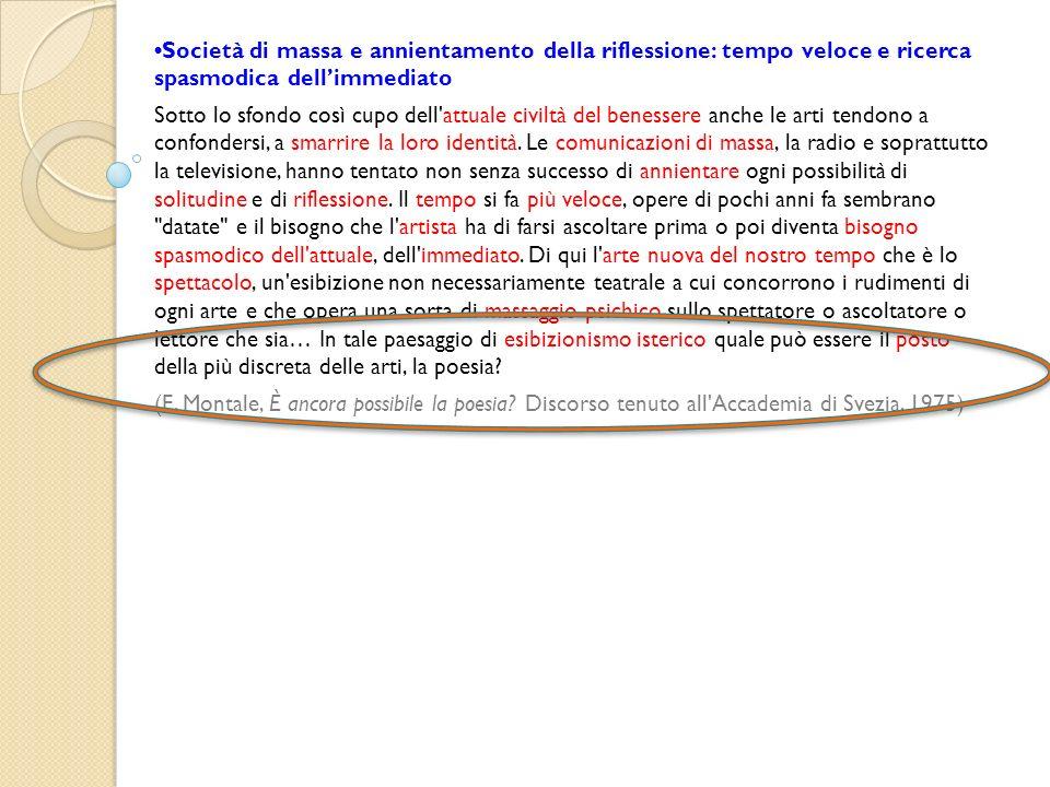 •Società di massa e annientamento della riflessione: tempo veloce e ricerca spasmodica dell'immediato