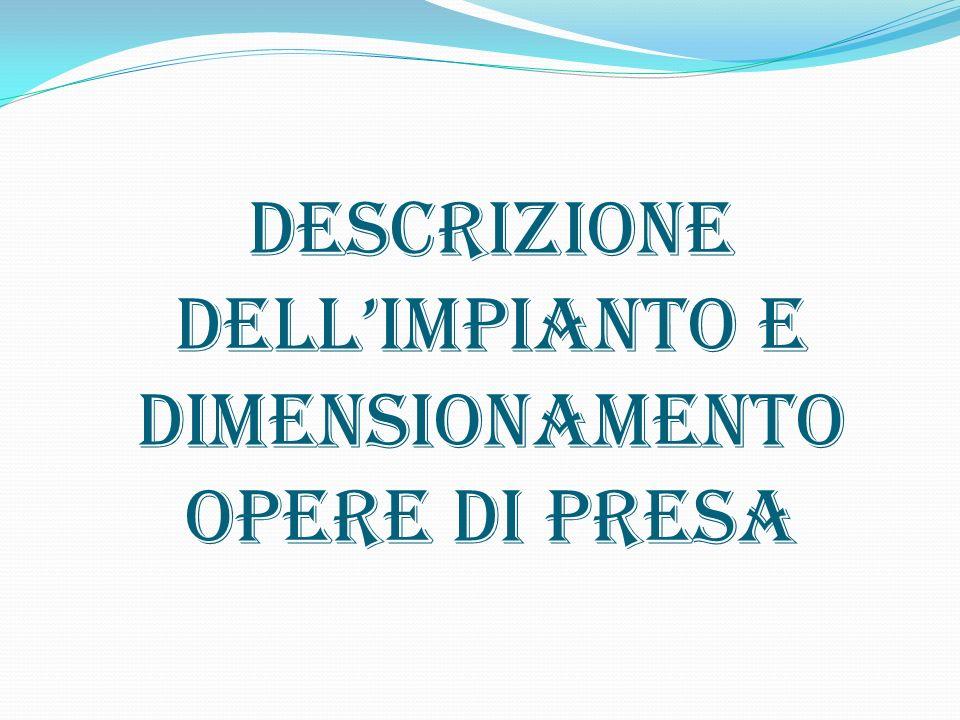 DESCRIZIONE DELL'IMPIANTO E DIMENSIONAMENTO OPERE DI PRESA