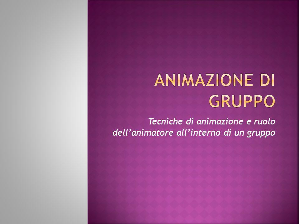 Tecniche di animazione e ruolo dell'animatore all'interno di un gruppo