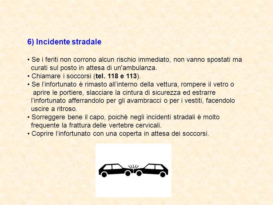 6) Incidente stradale • Se i feriti non corrono alcun rischio immediato, non vanno spostati ma. curati sul posto in attesa di un ambulanza.