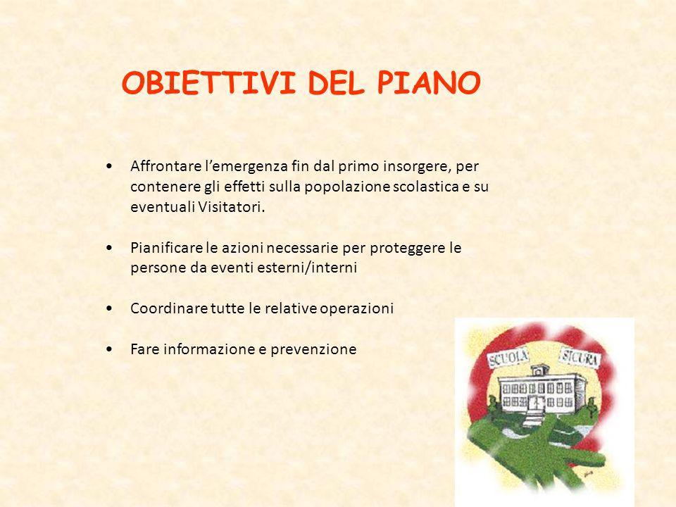 OBIETTIVI DEL PIANO Affrontare l'emergenza fin dal primo insorgere, per contenere gli effetti sulla popolazione scolastica e su eventuali Visitatori.