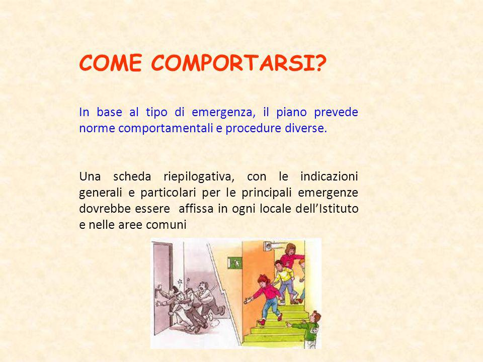 COME COMPORTARSI In base al tipo di emergenza, il piano prevede norme comportamentali e procedure diverse.