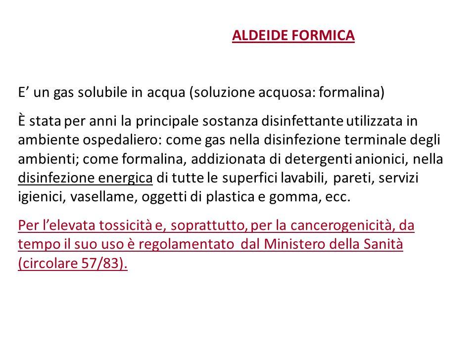 ALDEIDE FORMICA E' un gas solubile in acqua (soluzione acquosa: formalina)