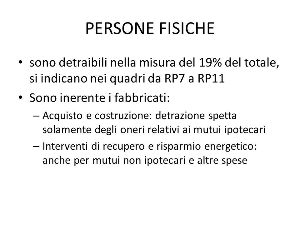 PERSONE FISICHE sono detraibili nella misura del 19% del totale, si indicano nei quadri da RP7 a RP11.