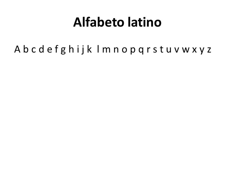 Alfabeto latino A b c d e f g h i j k l m n o p q r s t u v w x y z
