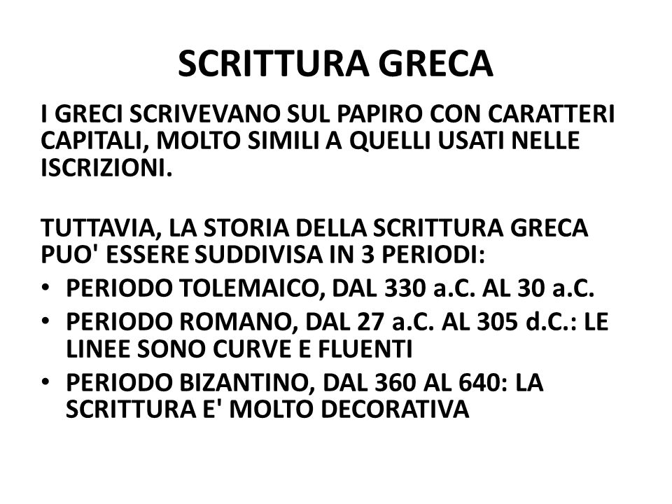 SCRITTURA GRECA I GRECI SCRIVEVANO SUL PAPIRO CON CARATTERI CAPITALI, MOLTO SIMILI A QUELLI USATI NELLE ISCRIZIONI.