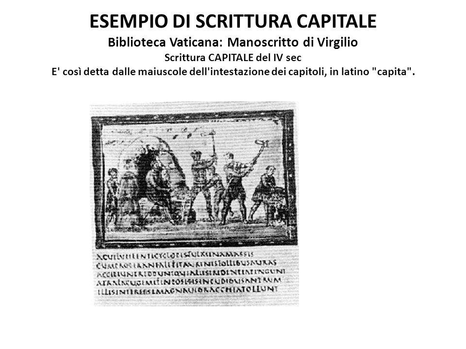 ESEMPIO DI SCRITTURA CAPITALE Biblioteca Vaticana: Manoscritto di Virgilio Scrittura CAPITALE del IV sec E così detta dalle maiuscole dell intestazione dei capitoli, in latino capita .