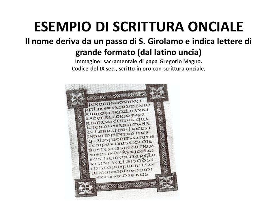 ESEMPIO DI SCRITTURA ONCIALE Il nome deriva da un passo di S