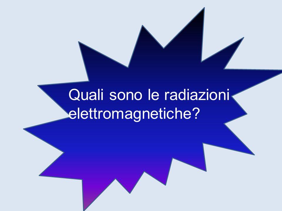 Quali sono le radiazioni elettromagnetiche