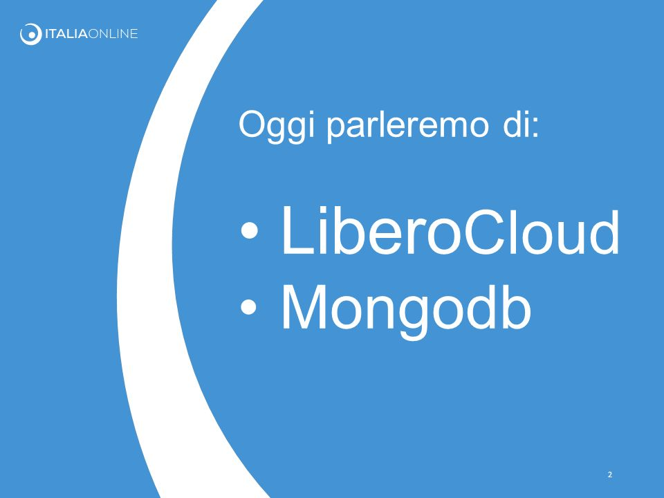 Oggi parleremo di: LiberoCloud Mongodb
