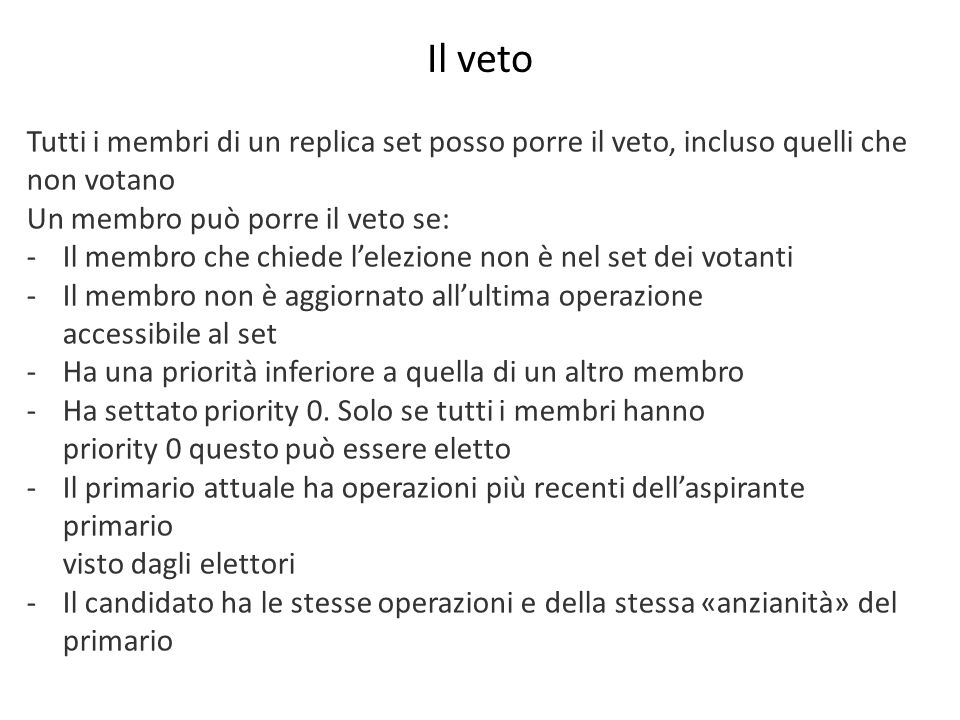 Il veto Tutti i membri di un replica set posso porre il veto, incluso quelli che non votano. Un membro può porre il veto se:
