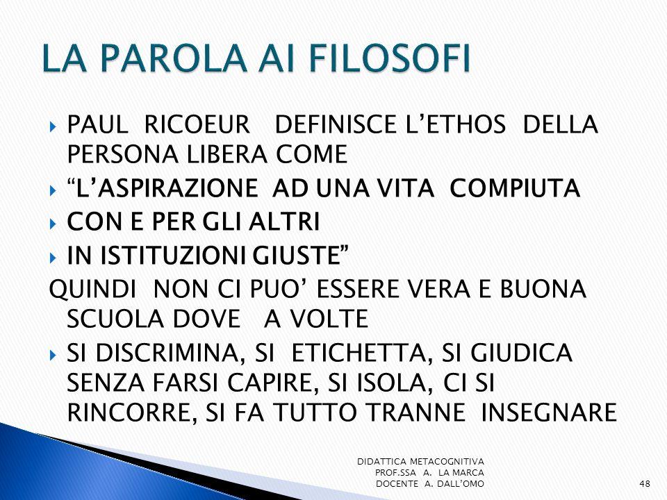 LA PAROLA AI FILOSOFI PAUL RICOEUR DEFINISCE L'ETHOS DELLA PERSONA LIBERA COME. L'ASPIRAZIONE AD UNA VITA COMPIUTA.