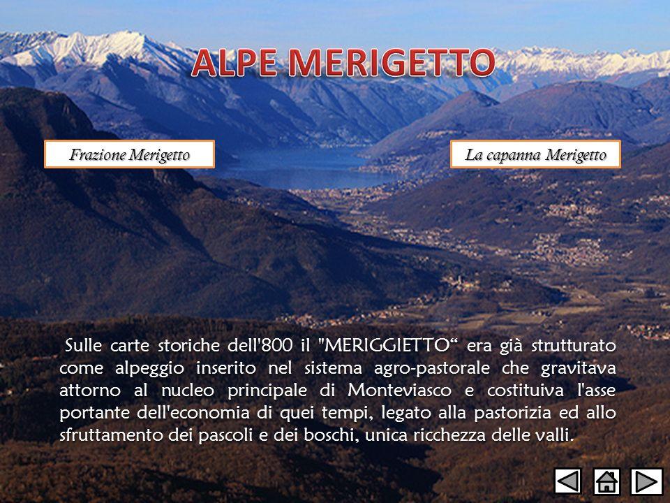 ALPE MERIGETTO Frazione Merigetto. La capanna Merigetto.
