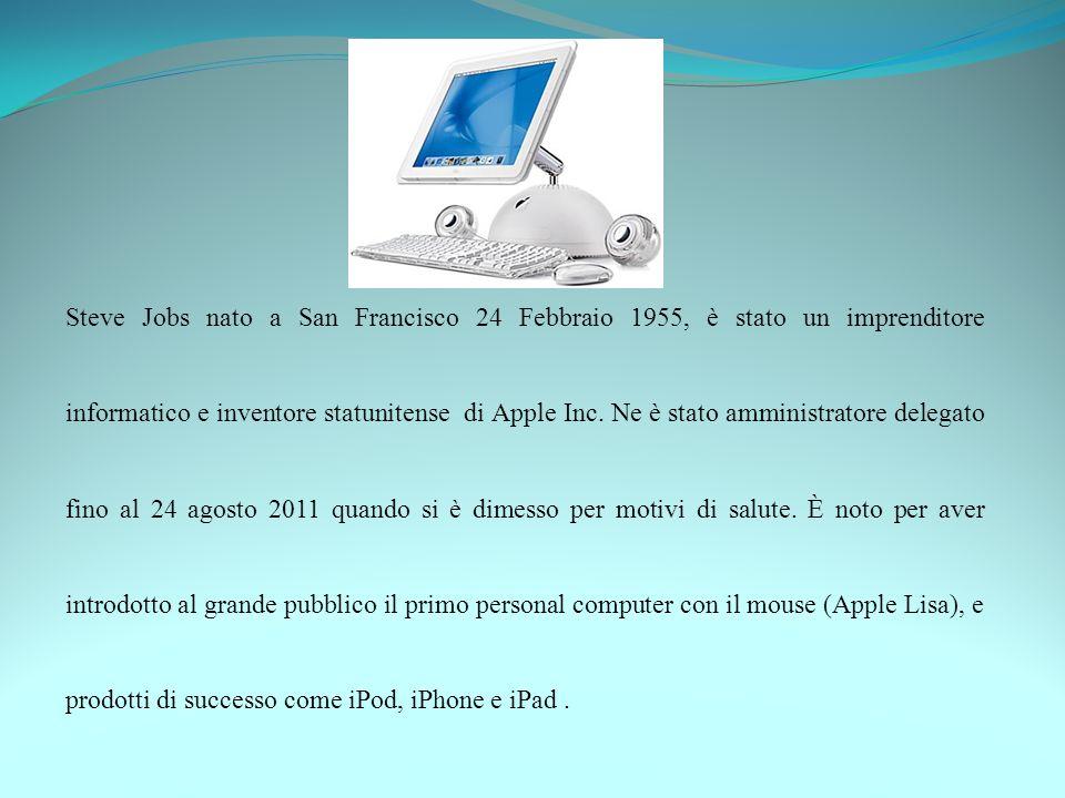 Steve Jobs nato a San Francisco 24 Febbraio 1955, è stato un imprenditore informatico e inventore statunitense di Apple Inc.