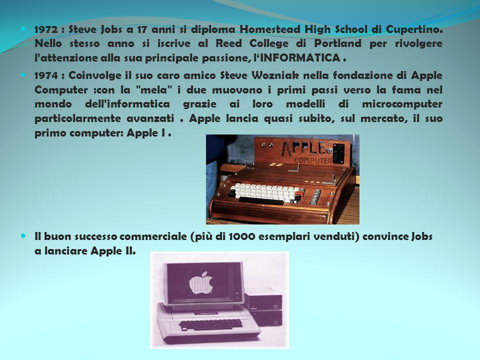 1972 : Steve Jobs a 17 anni si diploma Homestead High School di Cupertino. Nello stesso anno si iscrive al Reed College di Portland per rivolgere l attenzione alla sua principale passione, l'INFORMATICA .