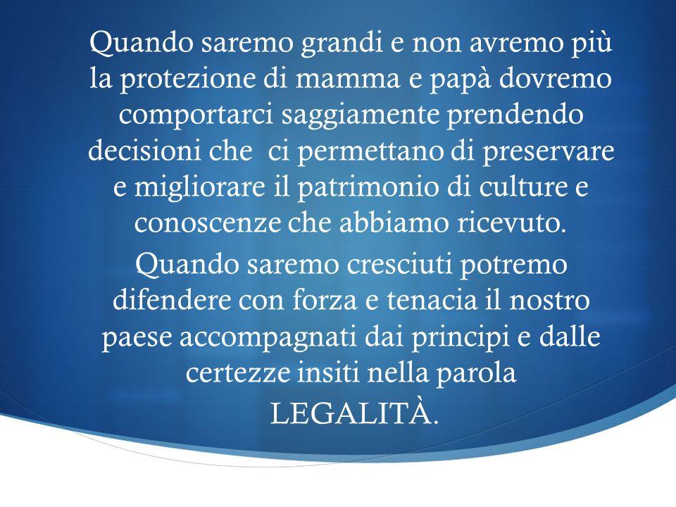 Quando saremo grandi e non avremo più la protezione di mamma e papà dovremo comportarci saggiamente prendendo decisioni che ci permettano di preservare e migliorare il patrimonio di culture e conoscenze che abbiamo ricevuto.