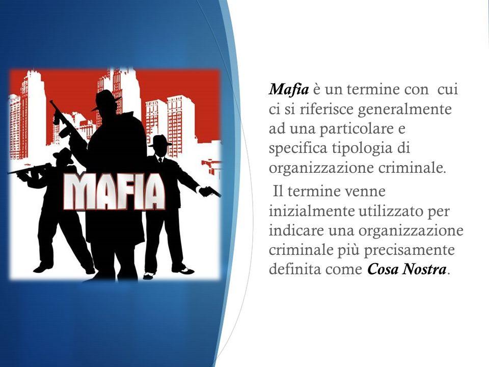 Mafia è un termine con cui ci si riferisce generalmente ad una particolare e specifica tipologia di organizzazione criminale.