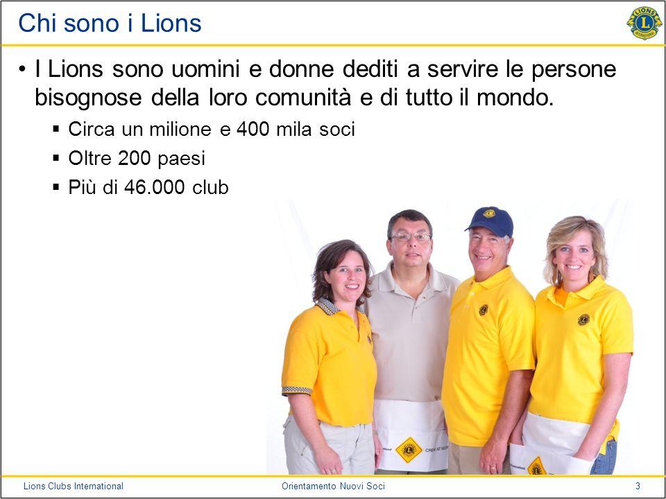 Chi sono i Lions I Lions sono uomini e donne dediti a servire le persone bisognose della loro comunità e di tutto il mondo.