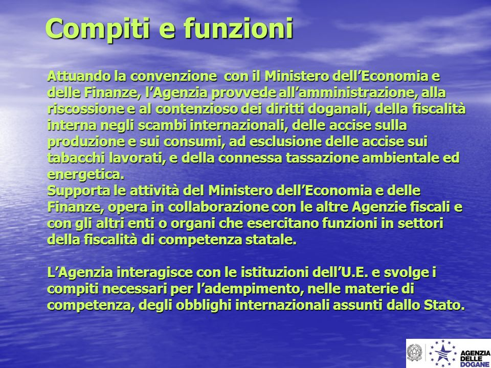 Compiti e funzioni Attuando la convenzione con il Ministero dell'Economia e. delle Finanze, l'Agenzia provvede all'amministrazione, alla.