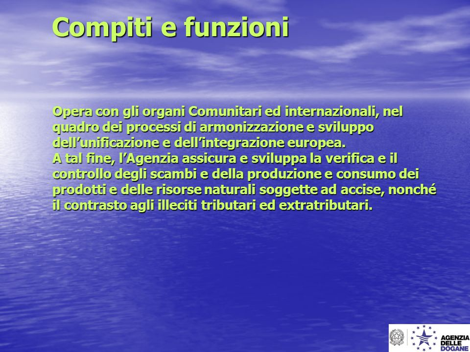 Compiti e funzioni Opera con gli organi Comunitari ed internazionali, nel. quadro dei processi di armonizzazione e sviluppo.