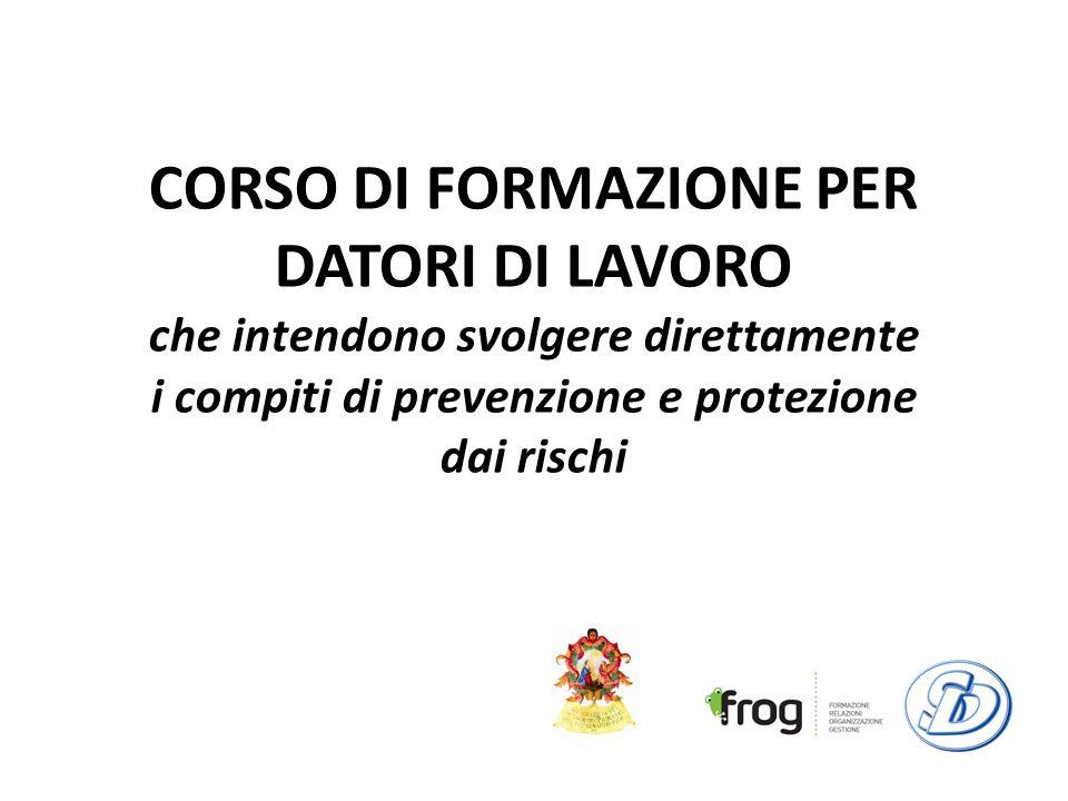CORSO DI FORMAZIONE PER DATORI DI LAVORO che intendono svolgere direttamente i compiti di prevenzione e protezione dai rischi
