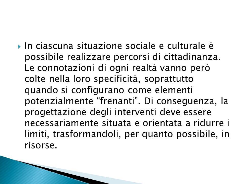 In ciascuna situazione sociale e culturale è possibile realizzare percorsi di cittadinanza.