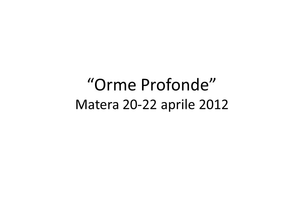 Orme Profonde Matera 20-22 aprile 2012