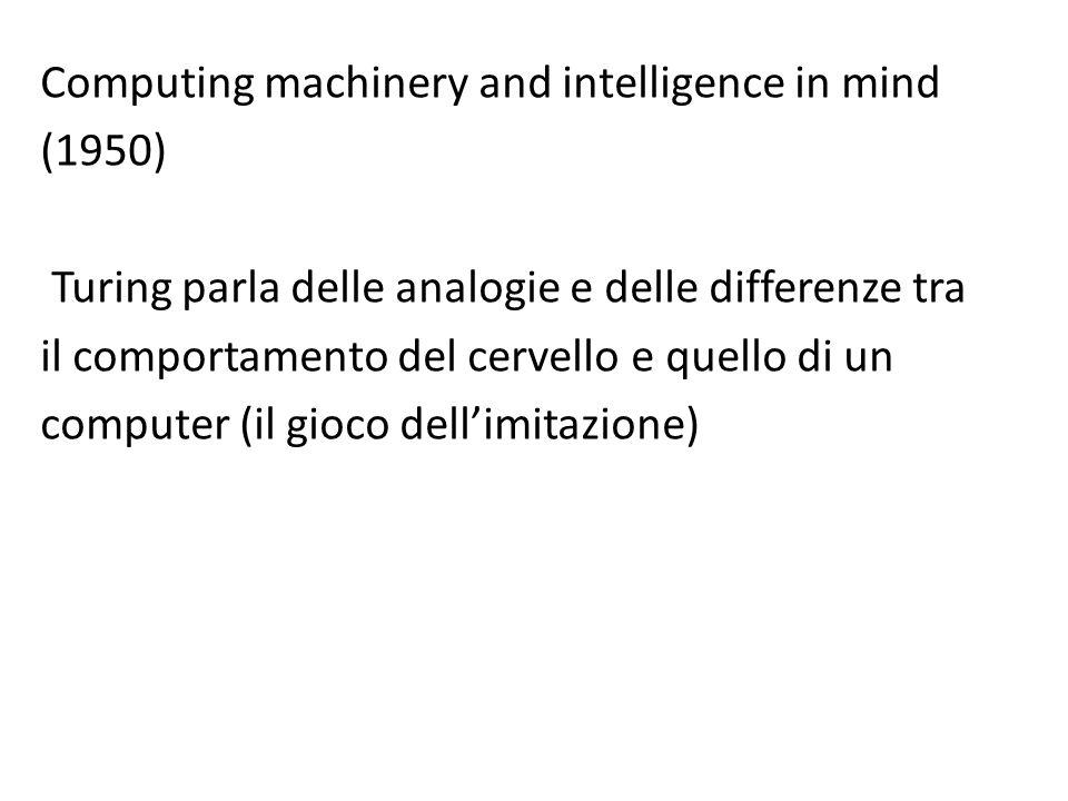 Computing machinery and intelligence in mind (1950) Turing parla delle analogie e delle differenze tra il comportamento del cervello e quello di un computer (il gioco dell'imitazione)
