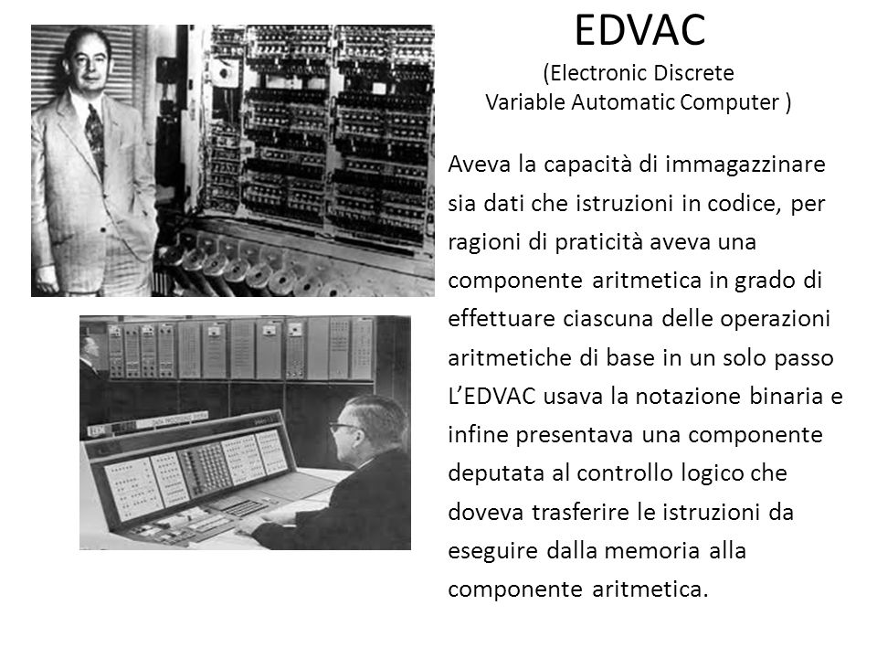 EDVAC (Electronic Discrete Variable Automatic Computer )