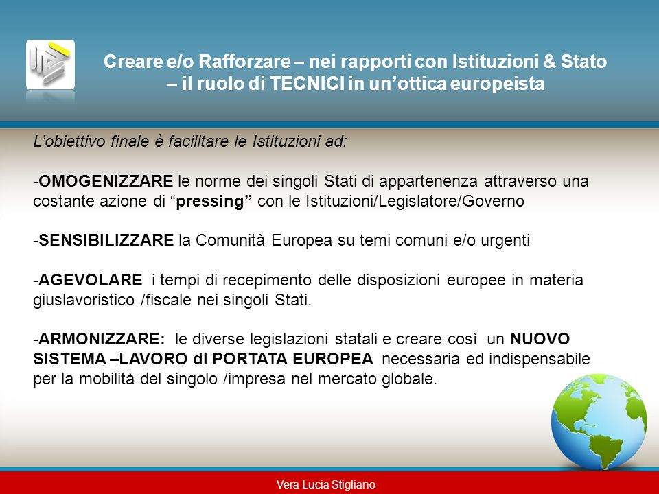 Creare e/o Rafforzare – nei rapporti con Istituzioni & Stato – il ruolo di TECNICI in un'ottica europeista