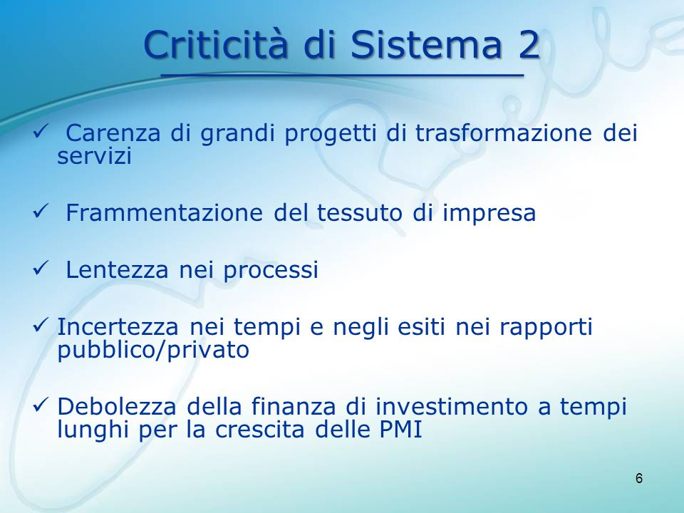 Criticità di Sistema 2 Carenza di grandi progetti di trasformazione dei servizi. Frammentazione del tessuto di impresa.