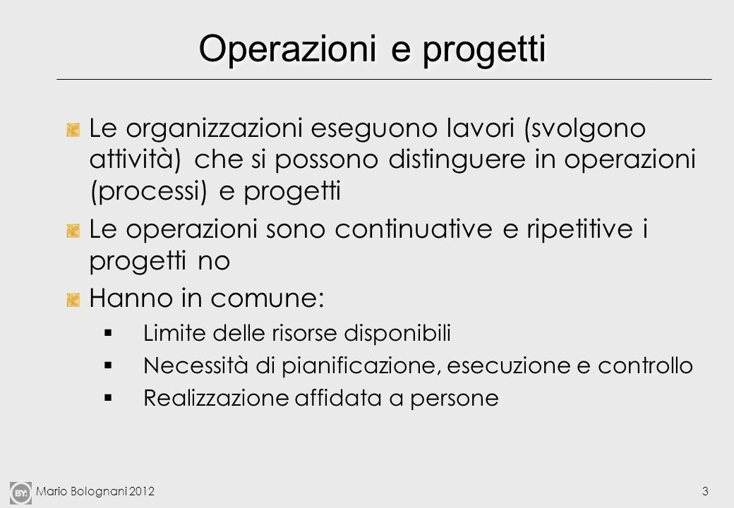 Operazioni e progetti Le organizzazioni eseguono lavori (svolgono attività) che si possono distinguere in operazioni (processi) e progetti.