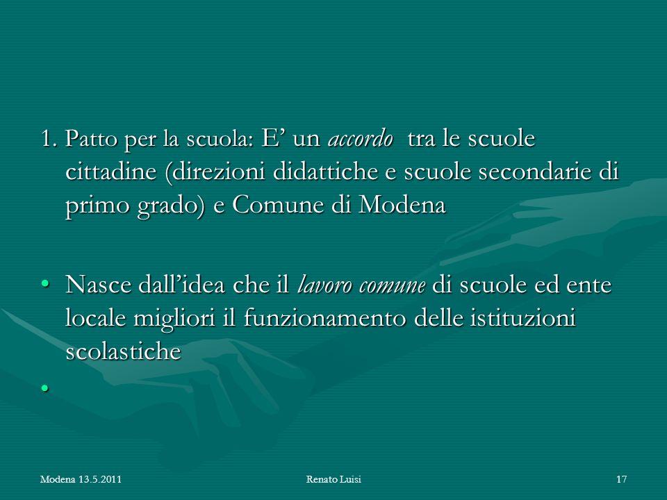 1. Patto per la scuola: E' un accordo tra le scuole cittadine (direzioni didattiche e scuole secondarie di primo grado) e Comune di Modena