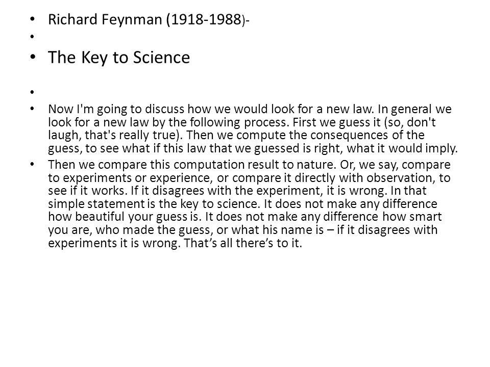 The Key to Science Richard Feynman (1918-1988)-