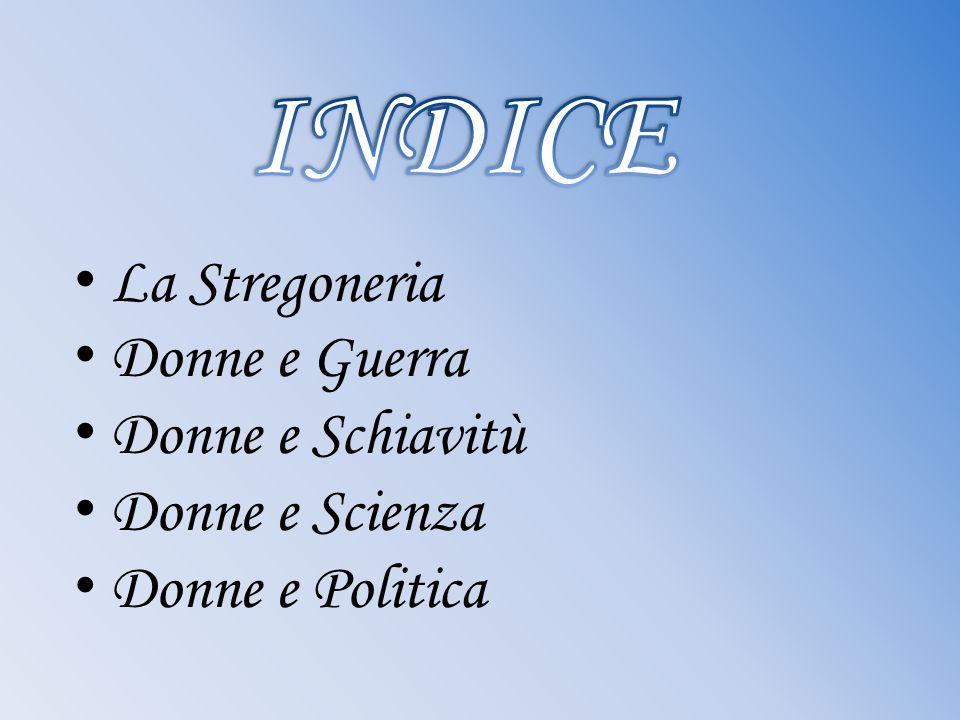 INDICE La Stregoneria Donne e Guerra Donne e Schiavitù Donne e Scienza