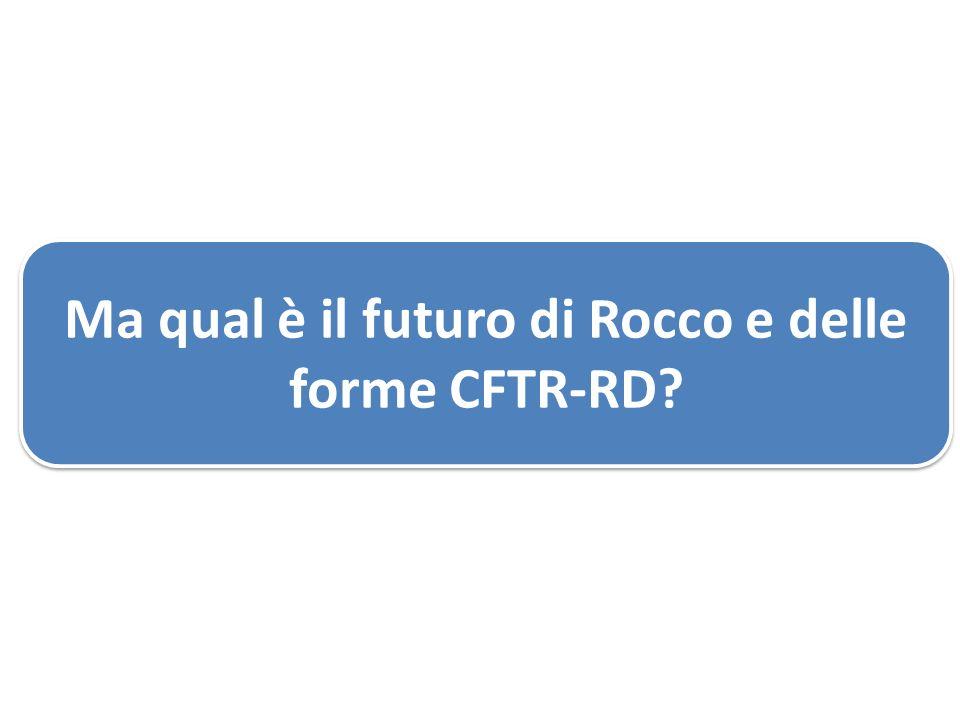 Ma qual è il futuro di Rocco e delle forme CFTR-RD