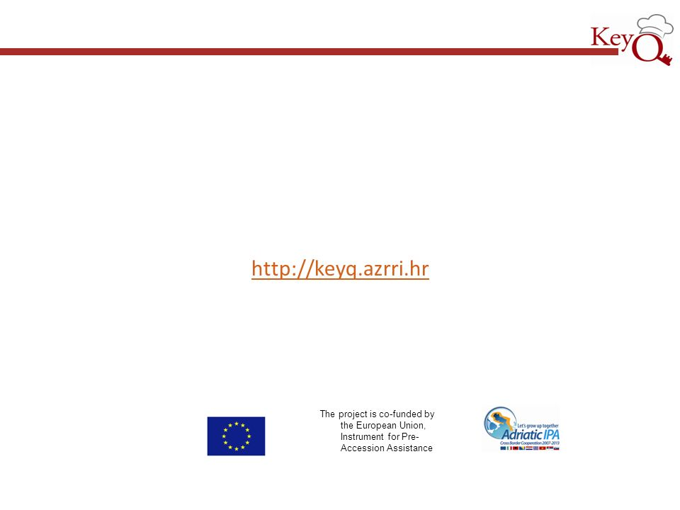 http://keyq.azrri.hr The project is co-funded by the European Union, Instrument for Pre-Accession Assistance.