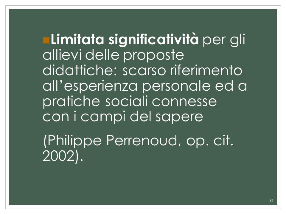 Limitata significatività per gli allievi delle proposte didattiche: scarso riferimento all'esperienza personale ed a pratiche sociali connesse con i campi del sapere