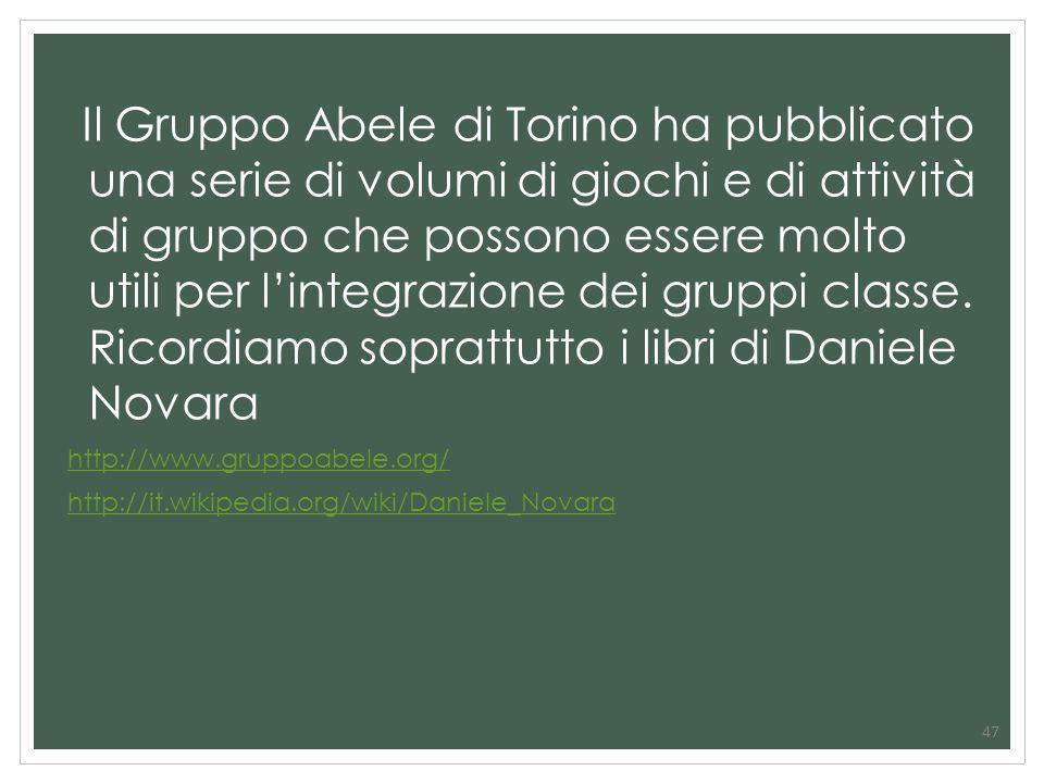 Il Gruppo Abele di Torino ha pubblicato una serie di volumi di giochi e di attività di gruppo che possono essere molto utili per l'integrazione dei gruppi classe. Ricordiamo soprattutto i libri di Daniele Novara
