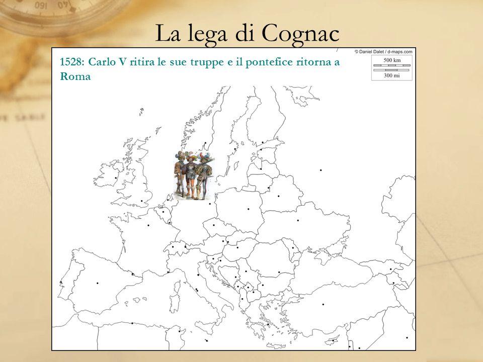 La lega di Cognac 1528: Carlo V ritira le sue truppe e il pontefice ritorna a Roma.