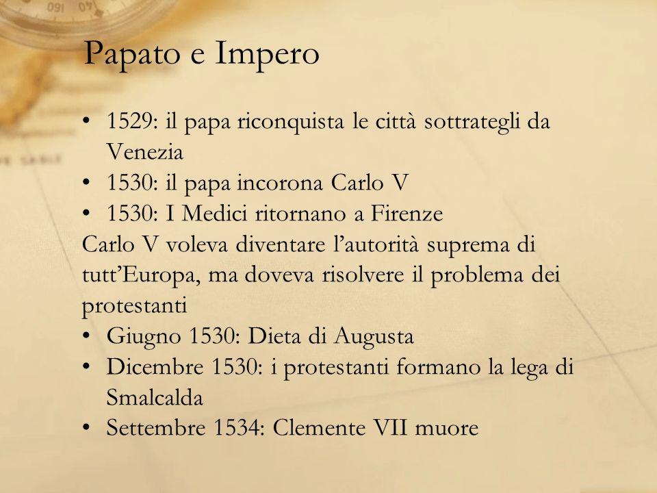 Papato e Impero 1529: il papa riconquista le città sottrategli da Venezia. 1530: il papa incorona Carlo V.